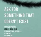ASK FOR SOMETHING THAT DOESN'T EXIST 2013